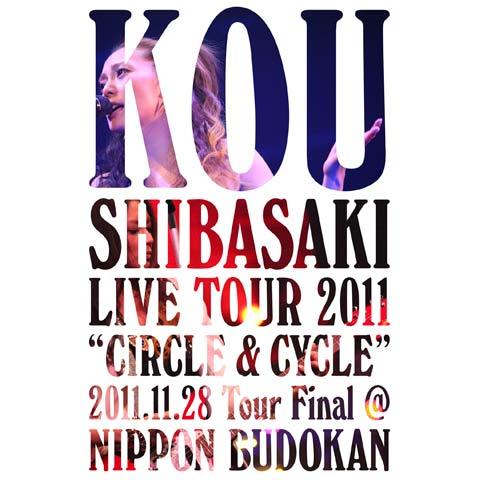 """柴咲コウ Kou Shibasaki Live Tour 2011 """"CIRCLE&CYCLE""""2011.11.28TourFinal@NIPPON BUDOKAN"""