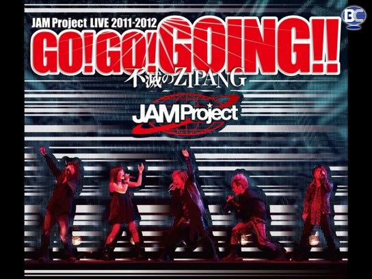 JAM Project LIVE 2011-2012 GO!GO!GOING!!~不滅のZIPANG~